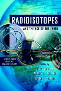 Radioisotopes and the Age of the Earth: A Young-Ea...