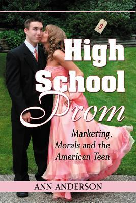 High School Prom: Marketing, Morals and the Americ...