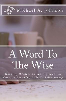 A Word to the Wise: Words of Wisdom on Lasting Lov...