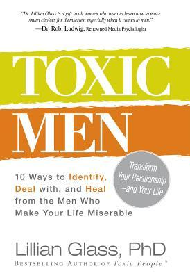 Toxic Men: 10 Ways to Identify, Deal With, and Hea...