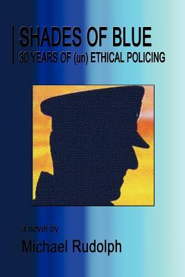 Shades of Blue - 30 Years of (Un) Ethical Policing...