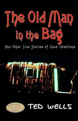 The Old Man in the Bag: And Other True Stories of ...