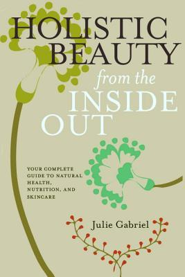 Holistic Beauty from the Inside Out: Your Complete...