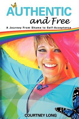Authentic and Free: A Journey from Shame to Self-A...