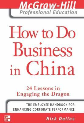 How to Do Business in China: 24 Lessons in Engagin...