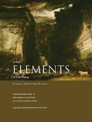 Lindsay's Elements of Flute-Playing: A Study in Pe...