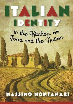 Italian Identity in the Kitchen, or Food and the N...