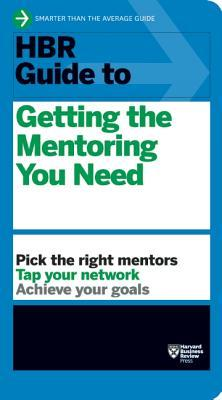 HBR Guide to Getting the Mentoring You Need (HBR G...