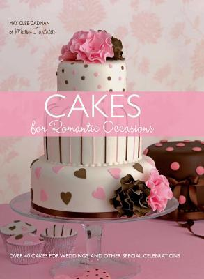 Cakes For Romantic Occasions: Over 40 Cakes For We...