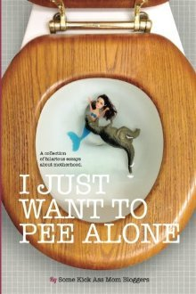 I Just Want to Pee Alone: A Collection of Humorous...