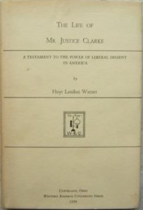 The Life of Mr. Justice Clarke: A Testament to the Power of Liberal Dissent in America