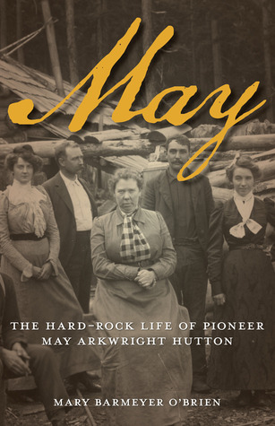 May: The Hard-Rock Life of Pioneer May Arkwright H...