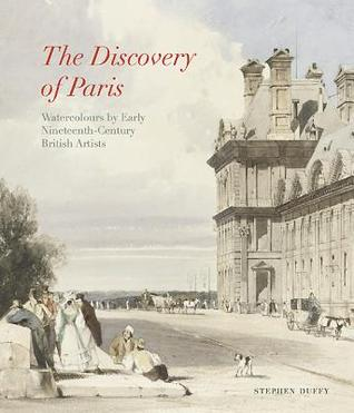 Discovery of Paris: Watercolours by Early Nineteen...
