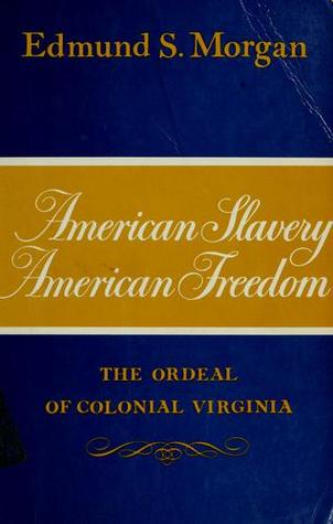American Slavery - American Freedom: The Ordeal of...