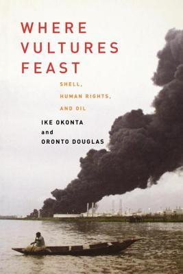 Where Vultures Feast: Shell, Human Rights, and Oil...