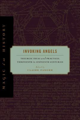 Invoking Angels: Theurgic Ideas and Practices, Thi...