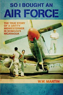 So I Bought an Air Force: The True Story of a Grit...