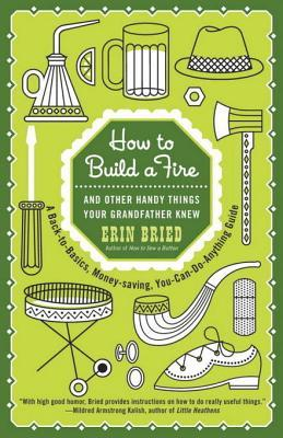 How to Build a Fire: And Other Handy Things Your G...