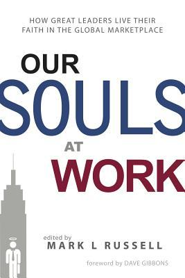Our Souls at Work: How Great Leaders Live Their Fa...