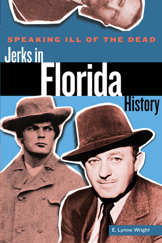 Speaking Ill of the Dead: Jerks in Florida History...