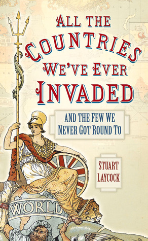 All the Countries We've Ever Invaded: And the Few ...