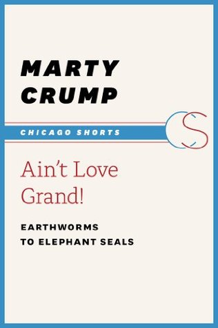 Ain't Love Grand!: Earthworms to Elephant Seals (C...