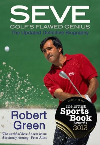 Seve: Golf's Flawed Genius (The Updated Definitive...