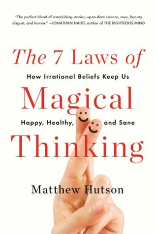 The 7 Laws of Magical Thinking: How Irrational Bel...