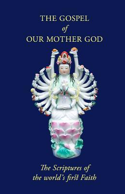 The Gospel of Our Mother God: The Scriptures of th...