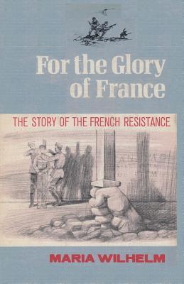 For the Glory of France the Story of the French Re...