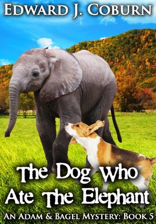 The Dog Who Ate The Elephant (An Adam & Bagel Myst...