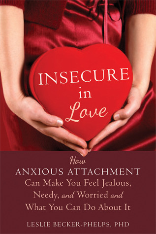 Insecure in Love: How Anxious Attachment Can Make ...