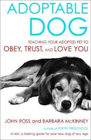 Adoptable Dog: Teaching Your Adopted Pet to Obey, ...