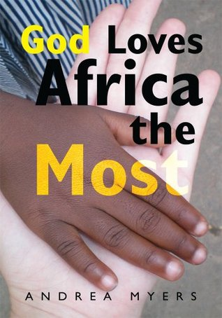 God Loves Africa the Most by Andrea Myers