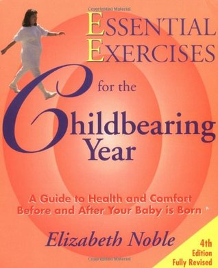 Essential Exercises for the Childbearing Year: A G...