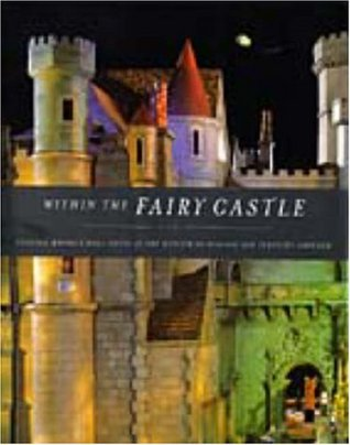 Within the Fairy Castle: Colleen Moore's Doll Hous...