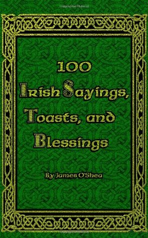 100 Irish Sayings, Toasts, and Blessings