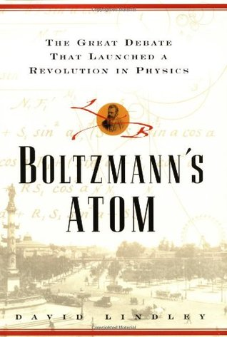 Boltzmanns Atom: The Great Debate That Launched a ...