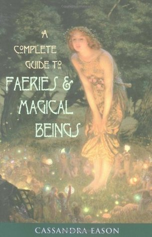 A Complete Guide to Faeries & Magical Beings: Expl...