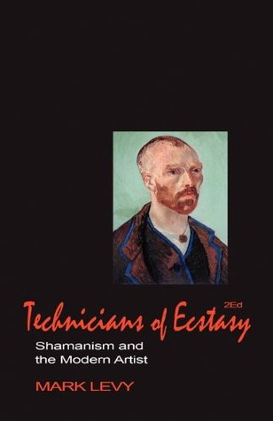 Technicians of Ecstasy: Shamanism and the Modern A...