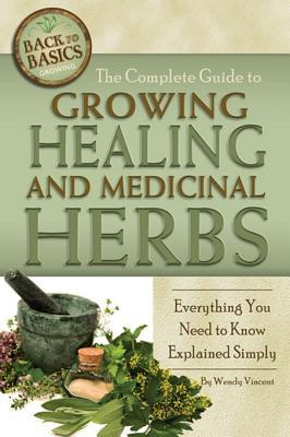The Complete Guide to Growing Healing and Medicina...