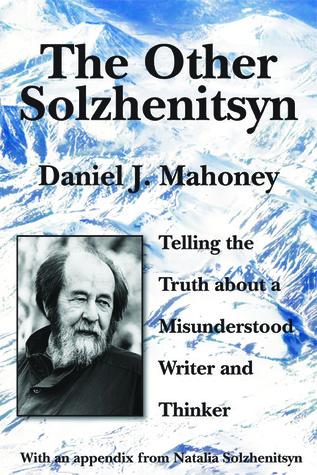 The Other Solzhenitsyn: Telling the Truth about a ...