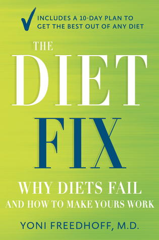 The Diet Fix: Why Diets Fail and How to Make Yours...