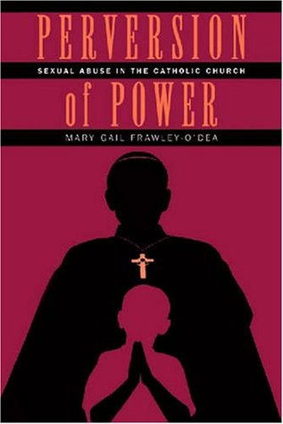 Perversion of Power: Sexual Abuse in the Catholic ...