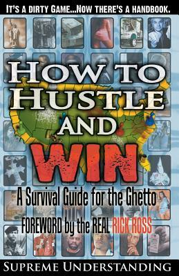 How to Hustle and Win: A Survival Guide for the Gh...