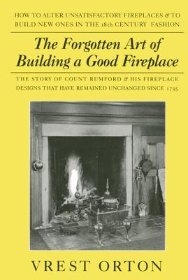 The Forgotten Art of Building a Good Fireplace: Th...