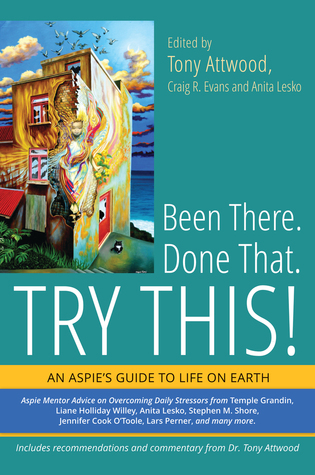 Been There. Done That. Try This!: An Aspie's Guide...