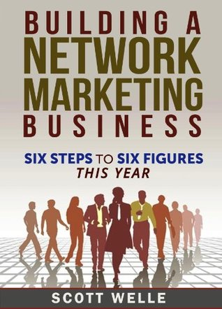 Building A Network Marketing Business: Six Steps to Six Figures This Year (Sales and Marketing Videos Included) (Outperform The Norm Series)