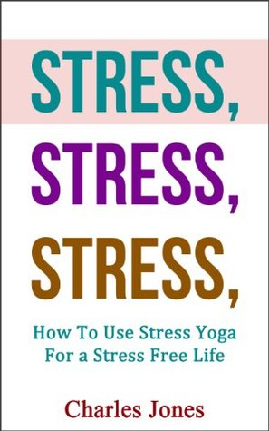 STRESS, STRESS, STRESS: How To Use Stress Yoga For...