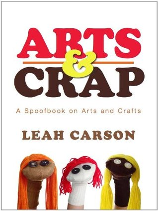 Arts & Crap: A Spoofboook on Arts and Crafts